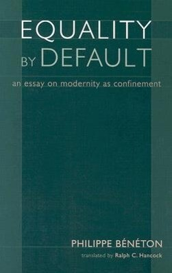 Equality by Default: An Essay on Modernity as Confinement als Taschenbuch