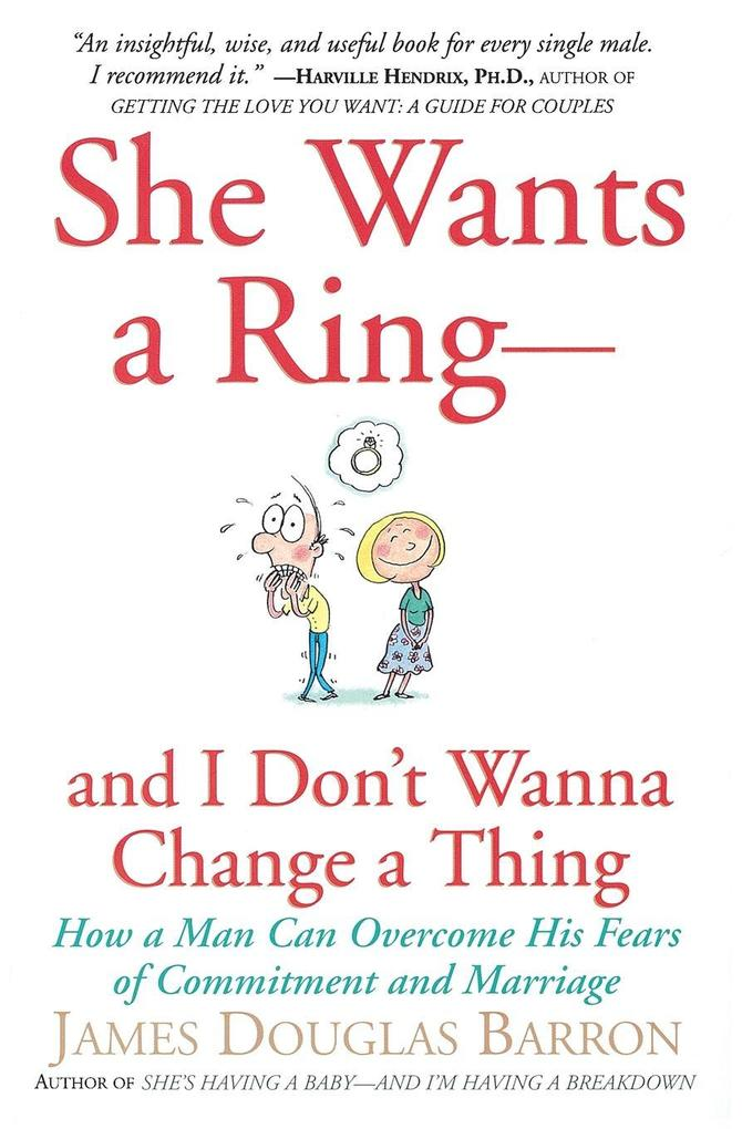 She Wants a Ring--And I Don't Wanna Change a Thing: How a Man Can Overcome His Fears of Commitment and Marriage als Taschenbuch