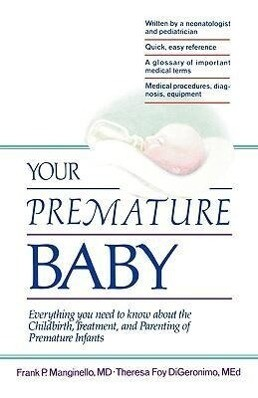 Your Premature Baby: Everything You Need to Know about the Childbirth, Treatment, and Parenting of Premature Infants als Taschenbuch