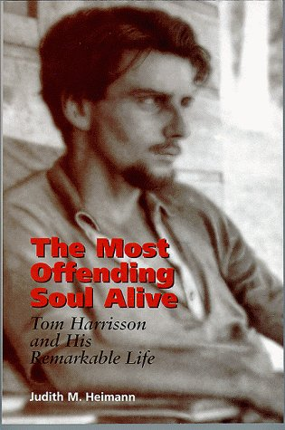 The Most Offending Soul Alive: Tom Harrisson and His Remarkable Life als Buch