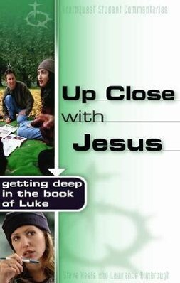 Up Close with Jesus: Getting Deep in the Book of Luke als Taschenbuch