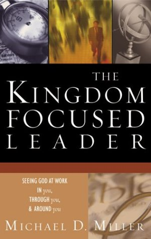 The Kingdom-Focused Leader: Seeking God at Work in You, Through You, and Around You als Taschenbuch