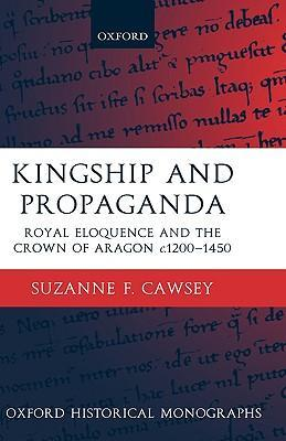 Kingship and Propaganda: Royal Eloquence and the Crown of Aragon C. 1200-1450 als Buch