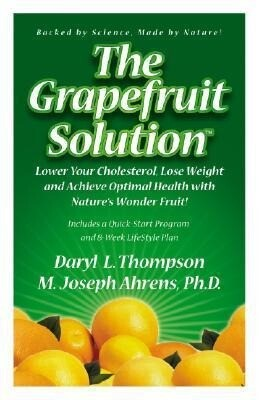 The Grapefruit Solution: Lower Your Cholesterol, Lose Weight and Achieve Optimal Health with Nature's Wonder Fruit als Taschenbuch