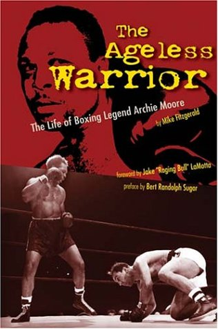 The Ageless Warrior: The Life of Boxing Legend Archie Moore als Buch