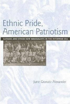 Ethnic Pride, American Patriotism: Slovaks and Other New Immigrants in the Interwar Era als Taschenbuch