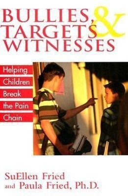 Bullies, Targets, and Witnesses: Helping Children Break the Pain Chain als Buch