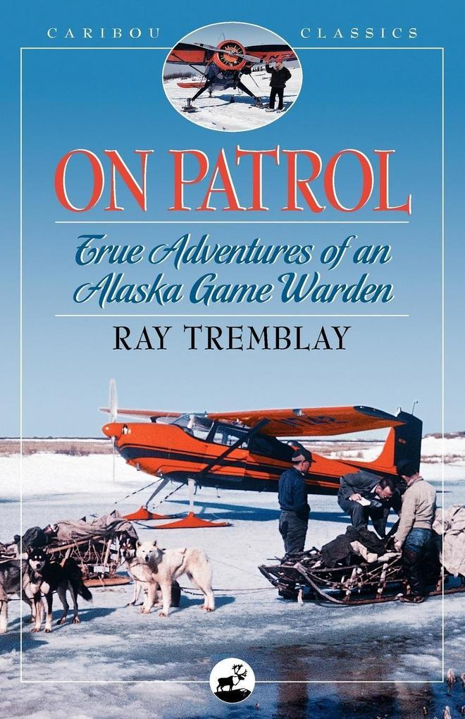 On Patrol: True Adventures of an Alaska Game Warden als Taschenbuch