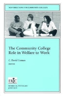 The Community College Role in Welfare to Work: New Directions for Community Colleges, Number 116 als Taschenbuch