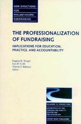 The Professionalization of Fundraising: Implications for Education, Practice, and Accountability: New Directions for Philanthropic Funding, Number 15 als Taschenbuch