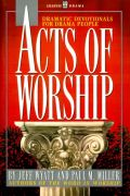 Acts of Worship: Dramatic Devotionals for Drama People