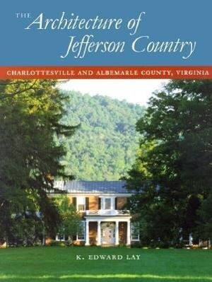 The Architecture of Jefferson Country: Charlottesville and Albemarle County, Virginia als Buch