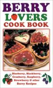 Berry Lovers Cookbook: Blueberry, Blackberry, Cranberry, Raspberry, Strawberry & Other Berry Recipes