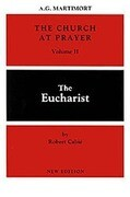The Church at Prayer: Volume II: The Eucharist