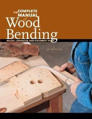 The Complete Manual of Wood Bending: Milled, Laminated, and Steambent Work als Taschenbuch
