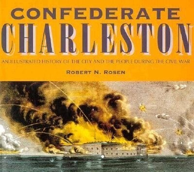Confederate Charleston: An Illustrated History of the City and the People During the Civil War als Buch