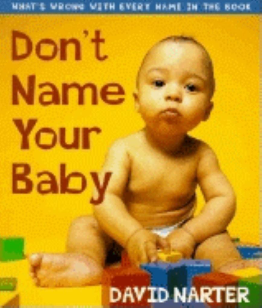 Don't Name Your Baby: What's Wrong with Every Name in the Book als Taschenbuch