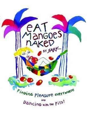 Eat Mangoes Naked: Finding Pleasure Everywhere (and Dancing with the Pits) als Taschenbuch
