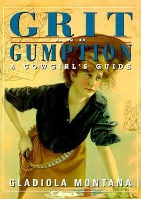 Grit and Gumption: A Cowgirl's Guide als Buch