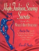 High Fashion Sewing Secrets from the World's Best Designers: A Step-By-Step Guide to Sewing Stylish Seams, Buttonholes, Pockets, Collars, Hems, and Mo