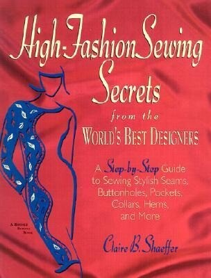 High Fashion Sewing Secrets from the World's Best Designers: A Step-By-Step Guide to Sewing Stylish Seams, Buttonholes, Pockets, Collars, Hems, and Mo als Taschenbuch