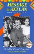 "Message to Aztlan: Selected Writings of Rodolfo ""Corky"" Gonzales"
