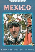 Mexico in Focus: A Guide to the People, Politics and Culture