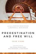 Predestination & Free Will: Four Views of Divine Sovereignty and Human Freedom