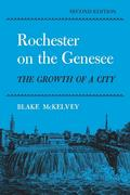 Rochester on the Genessee: The Growth of a City