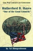 Rutherford B. Hayes: One of the Good Colonels