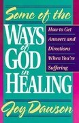 Some of the Ways of God in Healing: How to Get Answers and Directions When You're Suffering