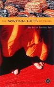 The Spiritual Gifts of Travel: The Best of Traveler's Tales