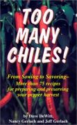 Too Many Chiles!: From Sowing to Savoring-More Than 75 Recipes for Preparing and Preserving Your Pepper Harvest