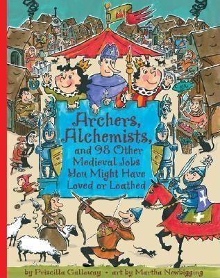 Archers, Alchemists: And 98 Other Medieval Jobs You Might Have Loved or Loathed als Taschenbuch