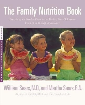 The Family Nutrition Book: Everything You Need to Know about Feeding Your Children - From Birth to Age Two als Taschenbuch