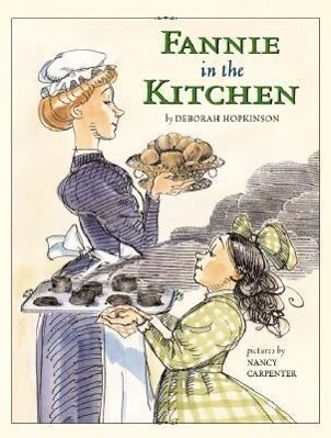 Fannie in the Kitchen: The Whole Story from Soup to Nuts of How Fannie Farmer Invented Recipes with Precise Measurements als Buch