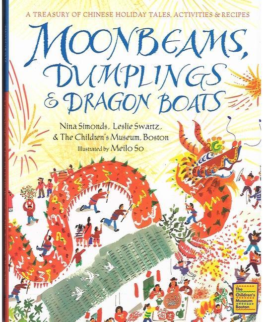 Moonbeams, Dumplings & Dragon Boats: A Treasury of Chinese Holiday Tales, Activities & Recipes als Buch