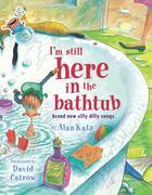I'm Still Here in the Bathtub: I'm Still Here in the Bathtub