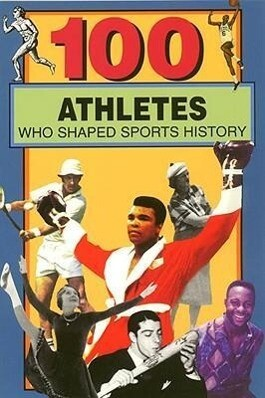 100 Athletes Who Shaped Sports History als Taschenbuch
