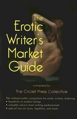 The Erotic Writer's Market Guide: Advice, Tips, and Market Listings for the Aspiring Professional Erotica Writer als Taschenbuch