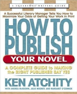 How to Publish Your Novel: A Complete Guide to Making the Right Publisher Say Yes als Taschenbuch
