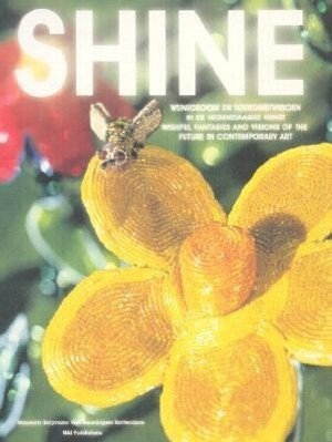 Shine: Wishful Fantasies and Visions of the Future in Contemporary Art als Buch