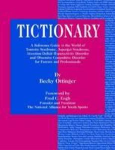 Tictionary: A Reference Guide to the World of Tourette Syndrome, Asperger Syndrome, Attention Deficit Hyperactivity Disorder and O als Buch