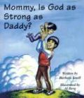 Mommy, Is God as Strong as Daddy?