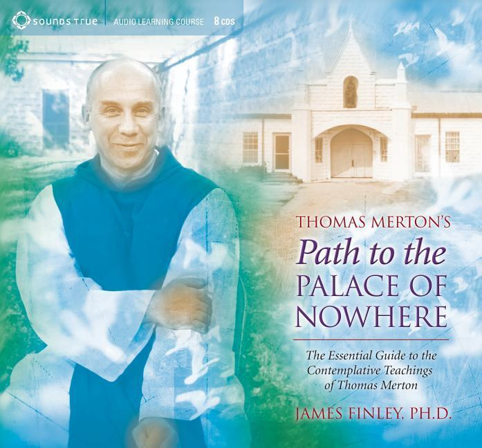 Thomas Merton's Path to the Palace of Nowhere: The Essential Guide to the Contemplative Teachings of Thomas Merton als Hörbuch