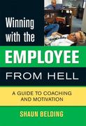 Winning with the Employee from Hell: A Guide to Performance and Motivation
