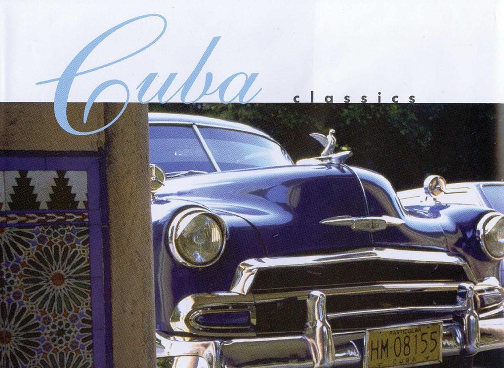 Cuba Classics: A Celebration of Vintage American Automobiles als Buch