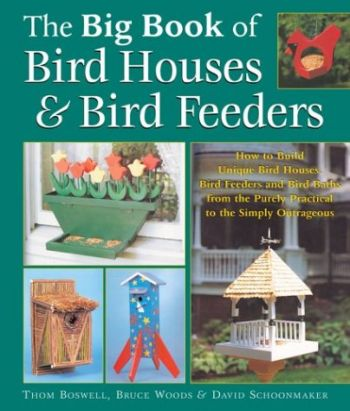 The Big Book of Bird Houses & Bird Feeders: How to Build Unique Bird Houses, Bird Feeders and Bird Baths from the Purely Practical to the Simply Outra als Taschenbuch