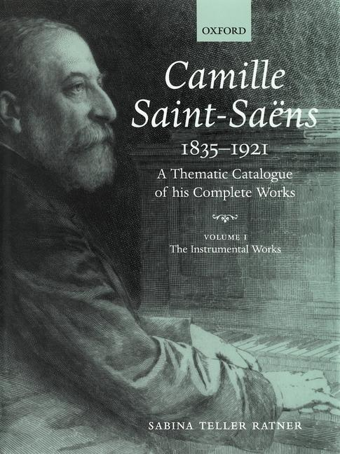 Camille Saint-Saëns 1835-1921: A Thematic Catalogue of His Complete Works, Volume I: The Instrumental Works als Buch