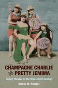 Champagne Charlie and Pretty Jemima: Variety Theater in the Nineteenth Century